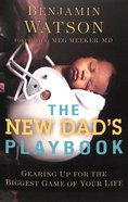 The New Dad's Playbook: Gearing Up For the Biggest Game of Your Life Paperback