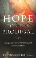 Hope For the Prodigal: Bringing the Lost, Wandering and Rebellious Home Paperback