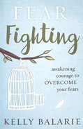 Fear Fighting: Awakening Courage to Overcome Your Fears Paperback