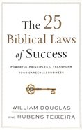 The 25 Biblical Laws of Success: Powerful Principles to Transform Your Career and Business Paperback
