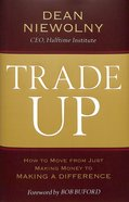 Trade Up: How to Move From Just Making Money to Making a Difference Hardback