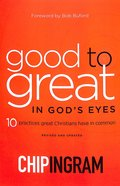 Good to Great in God's Eyes: 10 Practices Great Christians Have in Common