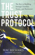 The Trust Protocol: The Key to Building Stronger Families, Teams, and Businesses Paperback