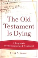 Old Testament is Dying, The: A Diagnosis and Recommended Treatment (Theological Explorations For The Church Catholic Series) Paperback