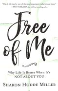Free of Me: Why Life is Better When It's Not About You Paperback