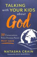 Talking With Your Kids About God: 30 Conversations Every Christian Parent Must Have Paperback
