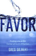 Favor: Finding Life At the Center of God's Affection Paperback