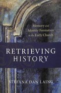 Retrieving History: Memory and Identity Formation in the Early Church Paperback