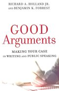 Good Arguments: Making Your Case in Writing and Public Speaking Paperback