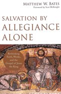 Salvation By Allegiance Alone: Rethinking Faith, Works, and the Gospel of Jesus the King Paperback