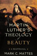 Martin Luther's Theology of Beauty: A Reappraisal Hardback