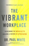 The Vibrant Workplace: Overcoming the Obstacles to Creating a Culture of Appreciation Paperback