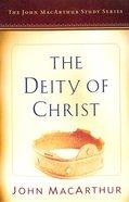 The Deity of Christ (Macarthur Study Series)