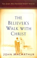 The Believer's Walk With Christ (Macarthur Study Series) Paperback