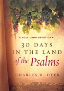 30 Days in the Land of the Psalms: A Holy Land Devotional Hardback