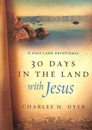 30 Days in the Land With Jesus: A Holy Land Devotional Hardback