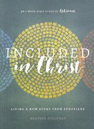 Included in Christ: Living a New Story From Ephesians (A Bible Study) Paperback