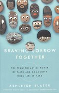 Braving Sorrow Together: The Transformative Power of Faith and Community When Life is Hard Paperback