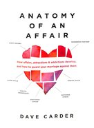 Anatomy of An Affair: How Affairs, Attractions, and Addictions Develop, and How to Guard Your Marriage Against Them Paperback
