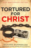 Tortured For Christ: 50Th Anniversary Edition Paperback