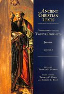 Commentaries on the Twelve Prophets (Volume 2) (Ancient Christian Texts Series) Hardback