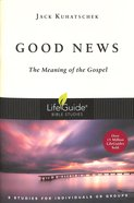 Good News: The Meaning of the Gospel (Lifeguide Bible Study Series) Paperback