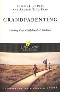 Grandparenting: Loving Our Children's Children (Lifeguide Bible Study Series) Paperback