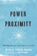 The Power of Proximity: Moving Beyond Awareness to Action Paperback