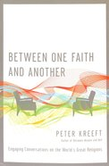 Between One Faith and Another: Engaging Conversations on the World's Great Religions Paperback