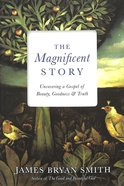 The Magnificent Story: Uncovering a Gospel of Beauty, Goodness, and Truth Paperback