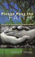 Please Pass the Faith: The Art of Spiritual Grandparenting Paperback