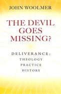 The Devil Goes Missing?: Deliverance - Theology, Practice, History Paperback