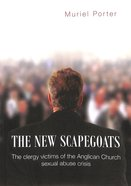 The New Scapegoats: The Clergy Victims of the Anglican Church Sexual Abuse Crisis Paperback