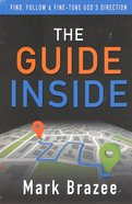 The Guide Inside: Find, Follow & Fine-Tune God's Direction Paperback