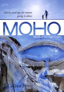 Moho: Mother on Her Own - Stories and Tips For Mums Going It Alone