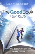 The Good Book For Kids: How the Bible's Big Ideas Relate to You Paperback
