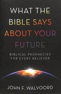 What the Bible Says About Your Future Paperback