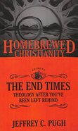 Guide to the End Times, the - Theology After You've Been Left Behind (Homebrewed Christianity Series)