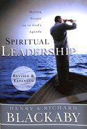 Spiritual Leadership: Moving People on to God's Agenda (& Expanded)