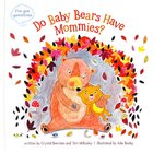 Do Baby Bears Have Mommies?: I've Got Questions Hardback