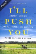 Ill Push You: A Journey of 500 Miles, Two Best Friends, and One Wheelchair