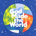 God Made the World Board Book