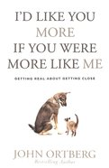 I'd Like You More If You Were More Like Me: Getting Real About Getting Close