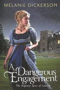 A Dangerous Engagement (#03 in The Regency Spies Of London Series) Paperback