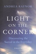 A Light on the Corner: Discovering the Sacred in the Everyday Paperback
