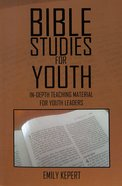 Bible Studies For Youth: In-Depth Teaching Material For Youth Leaders