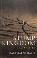 Stump Kingdom: Isaiah 6-12 Paperback