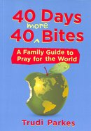 40 Days 40 More Bites: A Family Guide to Pray For the World Paperback