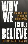 Why We Believe: Standing Firm on Biblical Christianity (Still)