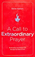 A Call to Extraordinary Prayer: Recharging Your Prayer Life Through the Book of Acts Paperback
